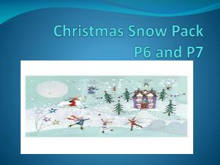 Christmas Snow Pack  P6 and P7