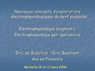 Nouveaux concepts d explorations  lectrophysiologiques du nerf pudendal  Electrophysiologie diagnostic  Electrophysiolog