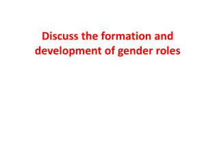 Discuss the formation  and development of gender  roles