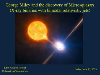 George Miley and the discovery of Micro-quasars (X-ray binaries with bimodal relativistic jets)
