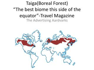"Taiga(Boreal Forest) ""The best biome this side of the equator""-Travel Magazine"
