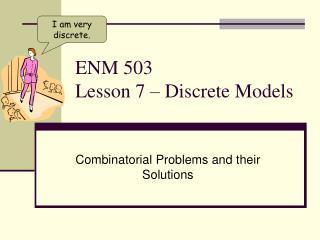 ENM 503 Lesson 7 – Discrete Models