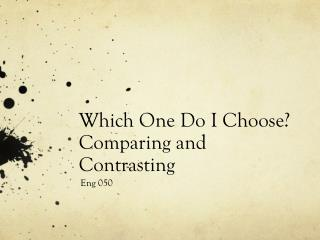 Which One Do I Choose? Comparing and Contrasting