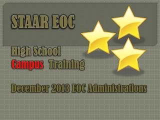 STAAR EOC High School Campus   Training December 2013 EOC Administrations