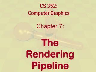 CS 352:  Computer Graphics