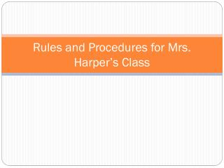 Rules  and Procedures for Mrs. Harper's Class