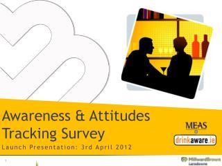 Awareness & Attitudes Tracking Survey