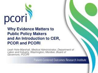 Why Evidence Matters to Public Policy Makers and An Introduction to CER, PCOR and PCORI
