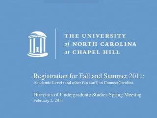 Registration for Fall and Summer 2011: Academic Level (and other fun stuff) in ConnectCarolina