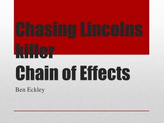 Chasing Lincolns killer  Chain of Effects