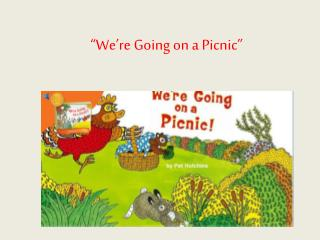 �We�re Going on a Picnic�