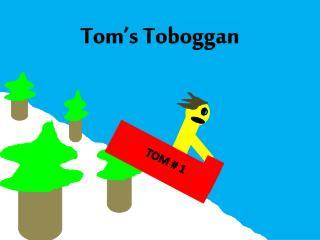 Tom's Toboggan