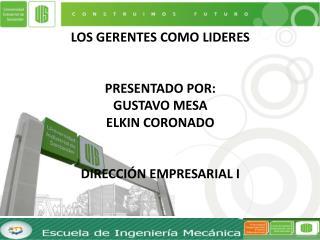 Los gerentes como lideres presentado  por: GUSTAVO MESA Elkin coronado Dirección empresarial i