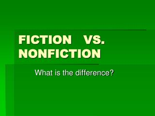 FICTION   VS. NONFICTION