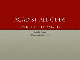 Against All Odds overcoming the obstacles