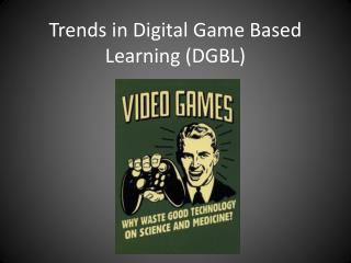 Trends in Digital Game Based Learning (DGBL)