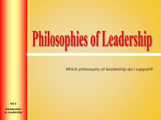 Which philosophy of leadership do I support?