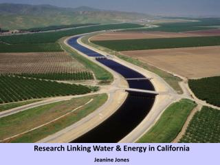 Research Linking Water & Energy in California J eanine  Jones