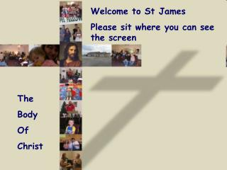 Welcome to St James Please sit where you can see the screen