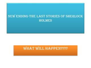 New ENDING- The last stories  of  Sherlock  HOLMES