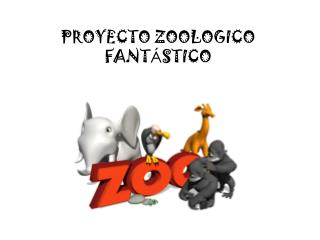 PROYECTO ZOOLOGICO FANT Á STICO