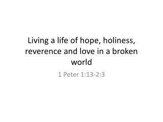 Living a life of hope, holiness, reverence and love in a broken world