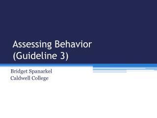 Assessing Behavior (Guideline 3)