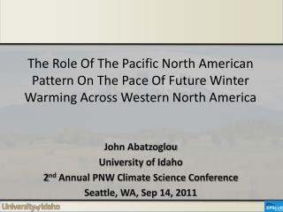 John Abatzoglou University of Idaho 2 nd  Annual PNW Climate Science Conference