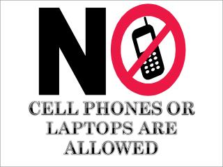 CELL  PHONES  OR LAPTOPS ARE ALLOWED