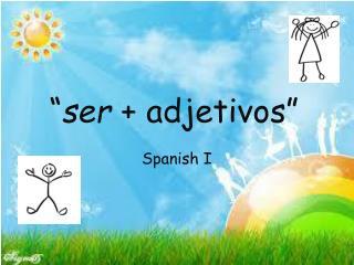 """ ser  +  adjetivos """