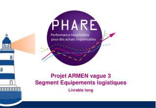 Projet  ARMEN  vague 3 Segment  Equipements logistiques Livrable long