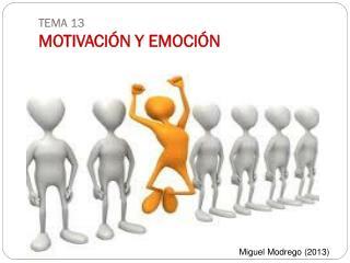 TEMA 13  MOTIVACIÓN Y EMOCIÓN