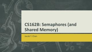CS162B: Semaphores (and Shared Memory)