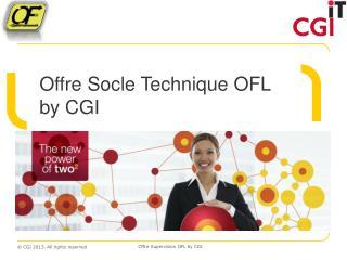 Offre  Socle Technique  OFL by  CGI