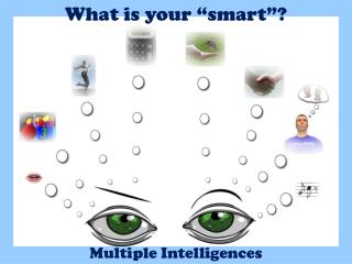 "What is your ""smart""?"
