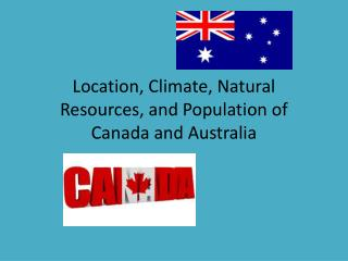 Location, Climate, Natural Resources, and Population of Canada and Australia