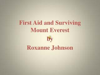First Aid and Surviving Mount Everest by  Roxanne Johnson