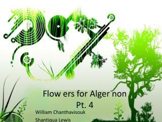 Flow ers for Alger non Pt.  4
