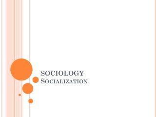 SOCIOLOGY  Socialization