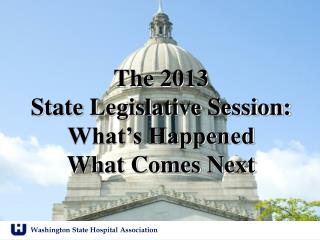 The 2013  State Legislative Session: What's Happened What Comes Next
