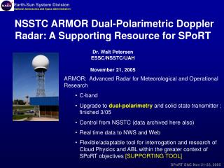NSSTC ARMOR Dual-Polarimetric Doppler Radar: A Supporting Resource for SPoRT  Dr. Walt Petersen ESSC