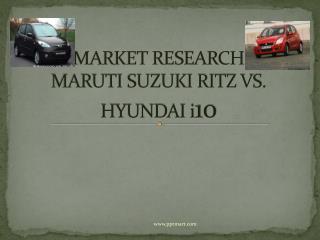 MARKET RESEARCH  MARUTI SUZUKI RITZ VS. HYUNDAI i 10