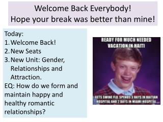 Welcome Back Everybody!  Hope your break was better than mine!