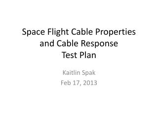 Space Flight Cable Properties  and Cable Response Test Plan