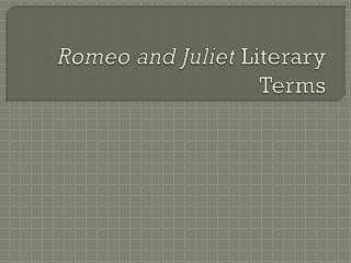 Romeo and Juliet  Literary Terms