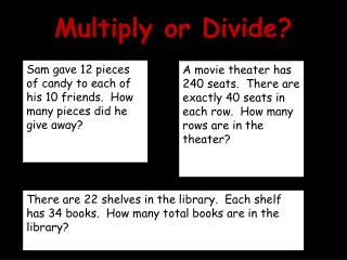 Multiply or Divide?