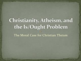 Christianity, Atheism, and the Is/Ought Problem