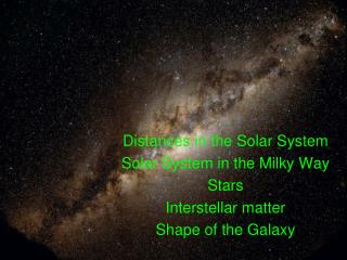 Distances in the Solar System Solar  System in the Milky Way Stars Interstellar matter