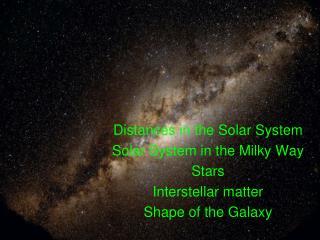 Distances in the Solar System Solar  System in the Milky Way Stars Interstellar matter