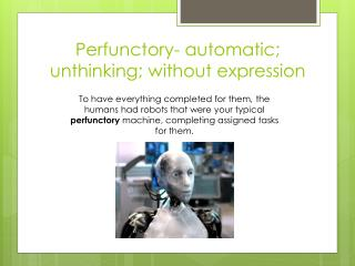 Perfunctory-  automatic ;  unthinking;  without  expression
